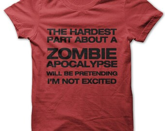 The Hardest Part About a Zombie Apocalypse Will Be Pretending I Am Not Excited t-shirt