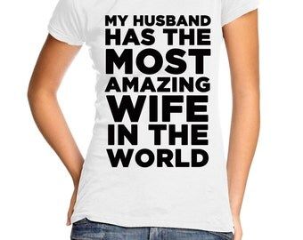 My Husband Has the Most Amazing Wife in the World women's t-shirt