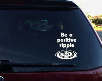 Be a positive ripple vinyl decal, Vinyl decal, Car decal, positivity decal, Car sticker