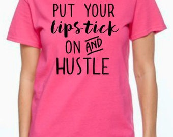 Put Your Lipstick On and Hustle - Women's Clothing - Shirts - Tops and Tees