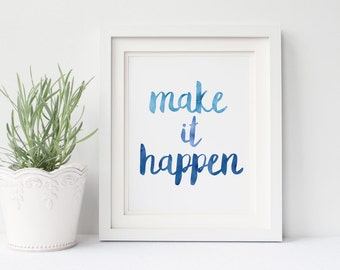 Make it Happen, Printable Art, Inspirational Quote, Instant Download, 8x10 Print, Blue Watercolor, Typography Wall Art, Motivational Quotes