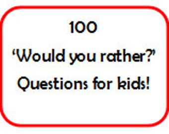 Children's Game 'Would You Rather..?' 100 Questions Printable for Kids, Teens and Adults! Conversation starter, family night, classroom game