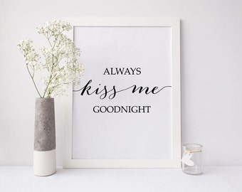 "PRINTABLE Art ""Always Kiss Me Goodnight"" Print, Wedding Romantic Quotes Poster, Bedroom Wall Art Black and White Calligraphy Home Decor 8x10"