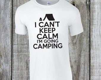 Camping Shirt. I Can't Keep Calm I'm Going Camping - Funny Camping Shirt