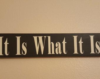 It Is What It Is - Hand painted wooden sign -