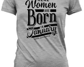 Funny Birthday Shirt Birthday Gift Ideas For Her Personalized Birthday Gift Real Women Are Born In January 100% Authentic Ladies Tee DAT-407