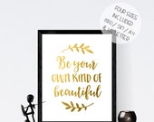 Gold foil quote, Be Your Own Kind of Beautiful, gold foil print, foil print, wall art printable, inspirational quote, gold calligraphy