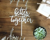 Better Together Cake Topper Wedding Engagement