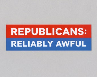 Republicans Reliably Awful Bumper Sticker RNC SALE