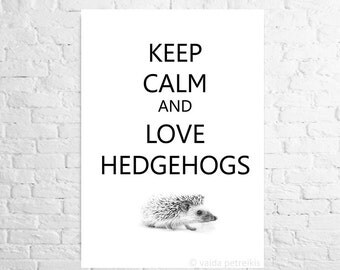 Keep Calm and Love Hedgehogs print A3 poster with African hedgehog Typographic art gift from woodland Hedgehog gift Animal home decor