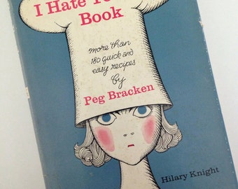 1960 The I Hate To Cook Book by Peg Bracken - Drawings by Hilary Knight - 180 Recipes - Hardcover