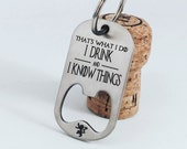 That's What I Do I Drink and I Know Things, Game of Thrones, Game of Thrones Gift, Game of Thrones Keychain, Tyrion Lannister, Bottle Opener