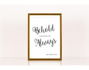 Behold I am with you always, Biblical Print, Downloadable Print, Instant Download, Printable Bible Quote, Bible Verse, Christian Art
