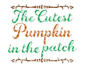SVG PNG DFX - The Cutest Pumpkin in the Patch - Digital Files - Halloween svg - Cricut, Silhouette and other cutting machines