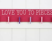 Child's Art Display // I Love You To Pieces // Art Work Display // Kid Wall Art // Art Display // Kid Signs // Child Artwork Hanger