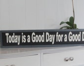 Wood Sign, Today is a Good Day for a Good Day, Hand Painted, Home Decor, Inspirational Decor