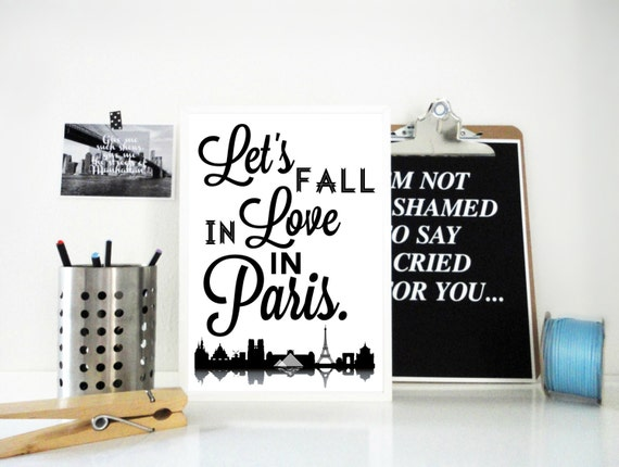 Lets Fall in Love in Paris Typography Art Print, Paris Poster, Valentine s Day Gift, Anniversary Gift, Proposal, Art in Black and White