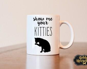 Show Me your Kitties Mug, Let Me See Your Kitties Mug, Funny Mug, Custom Heat pressed Mug, cat lovers mug, gift for cat lover
