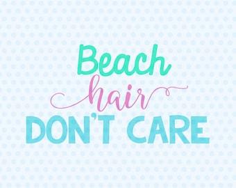 Beach Hair Don't Care Svg, Beach Svg, Summer Svg, Beach Quote, T Shirt Design, Cricut Cut Files, Silhouette Cut Files