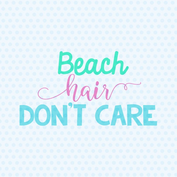 Beach Hair Don't Care Svg Beach Svg Summer Svg Beach