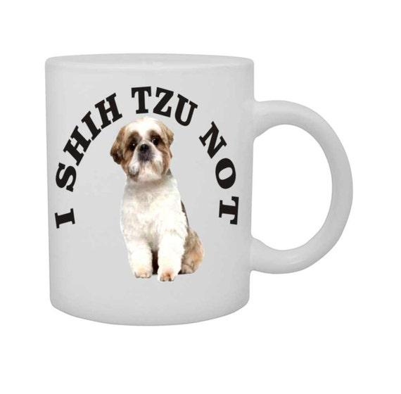 Shih Tzu coffee mug# 134 , shih tzu dog mug, funny coffee mug, dog lovers cup, ceramic coffee cup, funny coffee cup, funny doggie cup