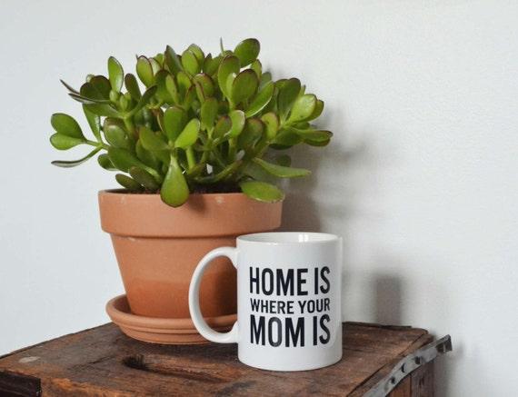Home Is Where Mom Is Coffee Mug - Handmade Coffee Cup - Mother's Day Mug