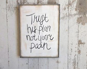 Trust his plan, not your pain rustic wood sign