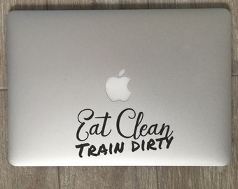 Eat Clean Train Dirty Decal - Vinyl Decal - Laptop Decal - Car Decal - iPad Decal - Quote Decal - Laptop Sticker -  Quote Sticker