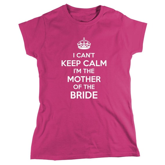 I Can't Keep Calm I'm The Mother Of The Bride Shirt, mother's day gift idea, grandmother's day, Christmas - ID: 875