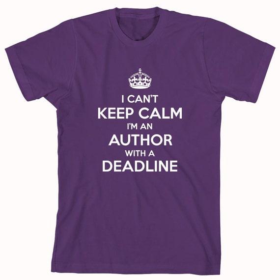 I Can't Keep Calm I'm An Author With A Deadline Shirt - ID: 610