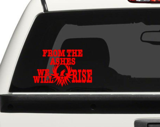From the Ashes We Will Rise / Vehicle Decal/ Wildfires Support/ Vinyl Decal