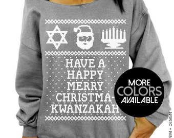 Have a Happy Merry Christmakwanzakah - Slouchy Oversized Sweatshirt - Christmas Kwanzaa Hanukkah Sweater - More Colors Available