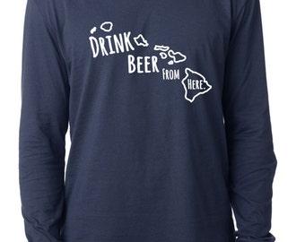 Craft Beer Hawaii- HI- Drink Beer From Here™ Long Sleeve Shirt