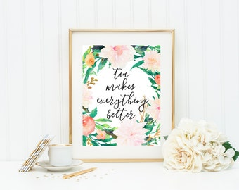 Tea Art Print, Tea Makes Everything Better, Watercolor Flowers