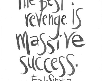 The Best Revenge is Massive Success- Handlettered Frank Sinatra Quote Print