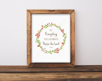 Let Everything that has Breath Praise the Lord. Psalm 150:6. Christian artwork print. Wall art. Home decor. Instant download printable.