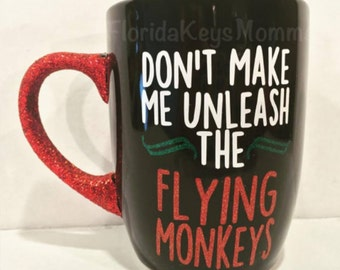 Don't Make Me Unleash The Flying Monkeys Coffee Mug, Wicked Witch Cup, Wizard of Oz Inspired Cup, Funny Coffee Cup, Funny Coffee Mug