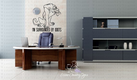 I'm Surrounded by Idiots - Scar from The Lion King Decal by WineCountrySignz