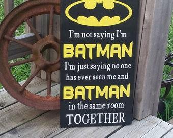 Superhero Sign - Batman Wood Sign - I'm Not Saying I'm Batman - Painted Superheroes Sign - Kids Room Decor - Batman Decor - Wooden Sign