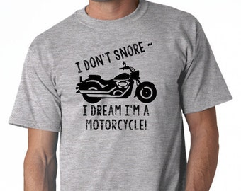 I Don't Snore - I Dream I'm a Motorcycle T- Shirt