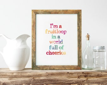 Inspirational Print, Be A Fruit Loop, In A World, Full Of Cheerios, Typography Wall Art, Unique Gift Ideas, Teen Room Decor - PT0123