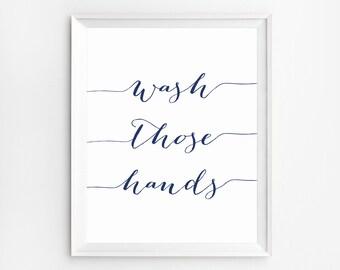 Wash Those Hands Print, Bathroom Print, Printable Quotes, Wash Those Hands Print, Bathroom Decor, Wall Art, Typography, Bathroom Wall Art
