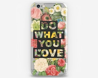 Do What You Love iPhone 8 Case Flower iPhone X Case iPhone 7 Clear iPhone 8 Plus iPhone 6 Plus Cover iPhone 5 Quote iPhone SE Case Galaxy S8