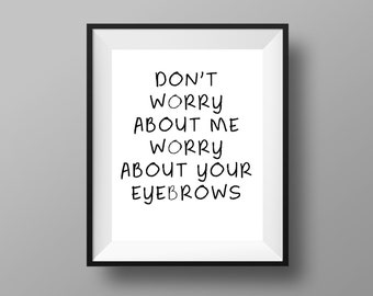 Eyebrow Prints | Eyebrow Sign | Makeup Room Decor | Don't Worry About Me, Worry About Your Eyebrows | Makeup Art - 8x10 Digital Download