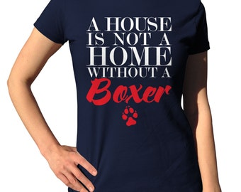 A House Is Not A Home Without A Boxer Dog Shirt - Boxer Gifts - Boxer Mom - Awesome Shirt - Dog Lover T Shirt - Boxer Dog Gifts
