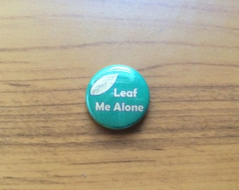 "Leaf me Alone 1"" Pinback Button"