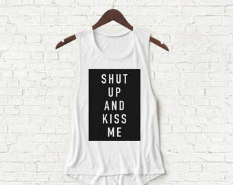 Shut Up and Kiss Me - Womens Muscle Tank - White