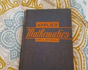 Applied Mathematics ** James F Johnson M.A. ** 1939 vintage math nerd textbook