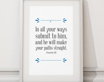 In all your ways submit to him, and he will make your paths straight Proverbs 3:6, Printable Wall Art Prints and Posters, Modern Art, Prints