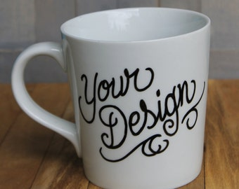 CUSTOM hand-painted mug! Your custom/personalized design on a 16 ounce porcelain coffee cup!